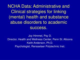 Joy Himmel, Psy D.  Director, Health and Wellness Center, Penn St. Altoona Keith Anderson, Ph.D.