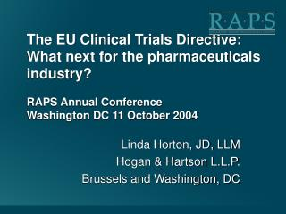 The EU Clinical Trials Directive:  What next for the pharmaceuticals industry  RAPS Annual Conference Washington DC 11 O