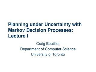 Planning under Uncertainty with Markov Decision Processes: Lecture I