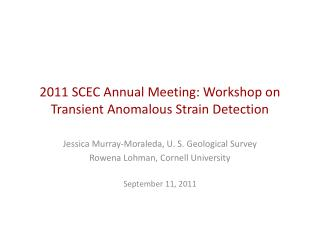 2011 SCEC Annual Meeting: Workshop on Transient Anomalous Strain Detection