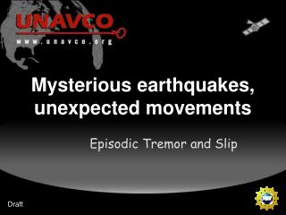 Mysterious earthquakes, unexpected movements