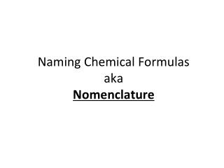 Naming Chemical Formulas aka Nomenclature