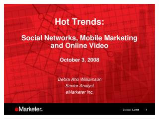Hot Trends:  Social Networks, Mobile Marketing and Online Video  October 3, 2008