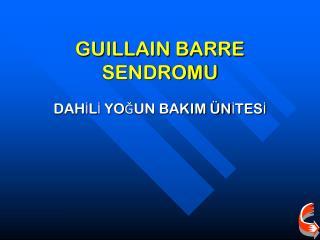 GUILLAIN BARRE SENDROMU