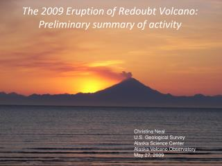 The 2009 Eruption of Redoubt Volcano: Preliminary summary of activity