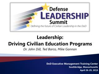 Leadership:  Driving Civilian Education Programs Dr. John Dill, Ted Barco, Mike Gannon