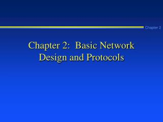 Chapter 2: Basic Network Design and Protocols