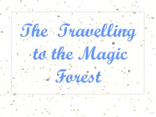 The  Travelling  to the Magic Forest