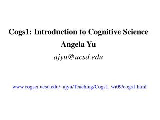 Cogs1: Introduction to Cognitive Science Angela Yu ajyu@ucsd