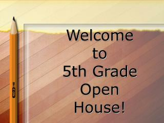 Welcome  to  5th Grade  Open  House!