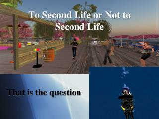 To Second Life or Not to Second Life