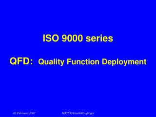 ISO 9000 series QFD:   Quality Function Deployment