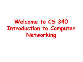 Welcome to CS 340 Introduction to Computer Networking