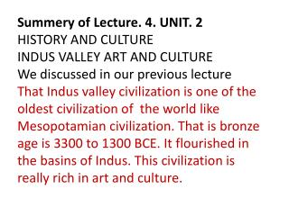 Summery of Lecture. 4. UNIT. 2 HISTORY AND CULTURE INDUS VALLEY ART AND CULTURE