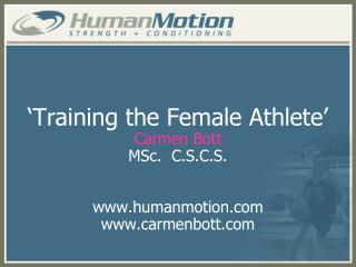 'Training the Female Athlete' Carmen Bott MSc.  C.S.C.S. humanmotion carmenbott