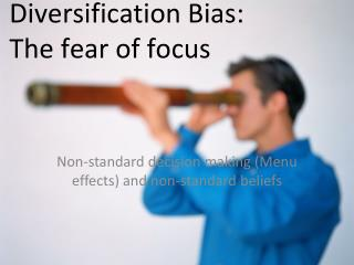 Diversification Bias:  The fear of focus