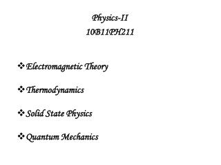 Physics-II         10B11PH211 Electromagnetic Theory Thermodynamics Solid State Physics