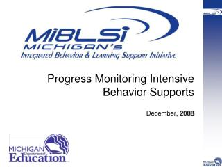 Progress Monitoring Intensive Behavior Supports December , 2008