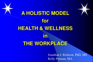A HOLISTIC MODEL  for  HEALTH & WELLNESS  in THE WORKPLACE