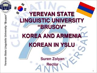 "YEREVAN STATE LINGUISTIC UNIVERSITY  "" BRUSOV "" KOREA AND ARMENIA KOREAN IN YSLU"