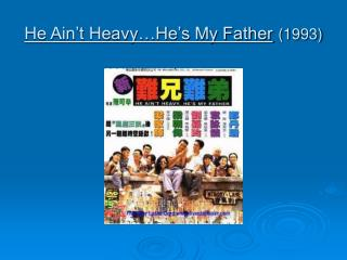 He Ain't Heavy…He's My Father (1993)