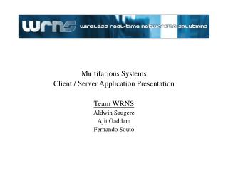 Multifarious Systems Client / Server Application Presentation Team WRNS Aldwin Saugere Ajit Gaddam