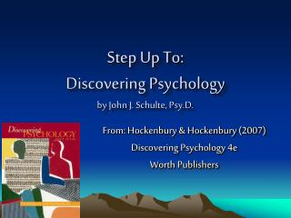 Step Up To:   Discovering Psychology by John J. Schulte, Psy.D.