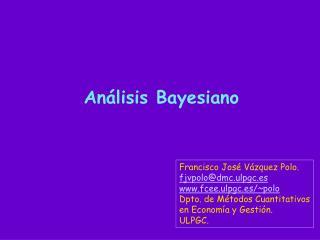 Francisco José Vázquez Polo. fjvpolo@dmc.ulpgc.es fcee.ulpgc.es/~polo Dpto. de Métodos Cuantitativos en Economía y Gesti