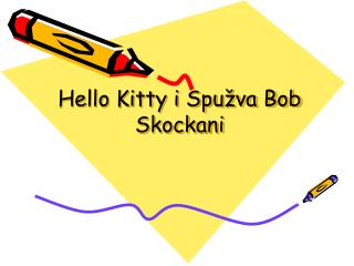 Hello Kitty i Spužva Bob Skockani