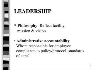 LEADERSHIP Philosophy  -Reflect facility     mission & vision  Administrative accountability