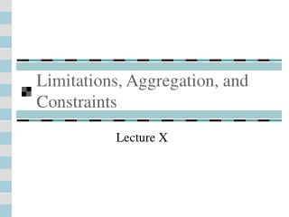 Limitations, Aggregation, and Constraints