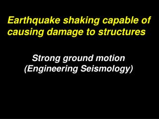 Strong ground motion (Engineering Seismology)