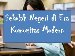 Sekolah Negeri di Era Komunitas Modern