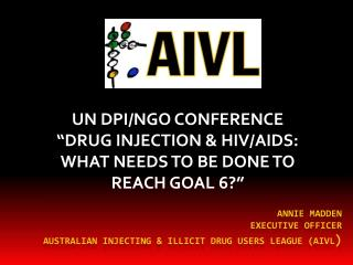 Annie Madden Executive Officer Australian injecting & illicit drug users league (AIVL )