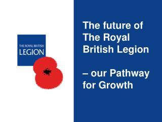 The future of The Royal British Legion – our Pathway for Growth