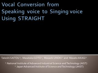 Vocal  Conversion  from  Speaking  voice  to  Singing voice  Using  STRAIGHT