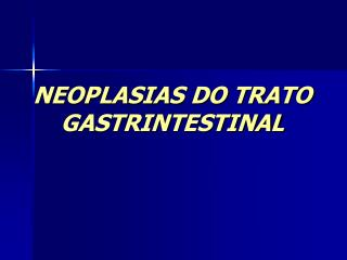 NEOPLASIAS DO TRATO GASTRINTESTINAL