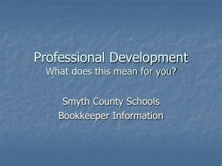 Professional Development What does this mean for you?