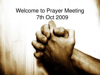 Welcome to Prayer Meeting    7th Oct 2009