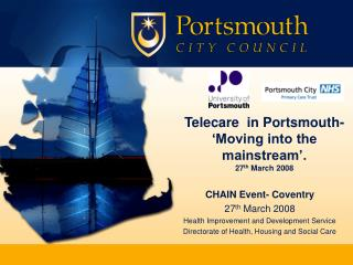 Telecare  in Portsmouth-  'Moving into the mainstream'. 27 th  March 2008