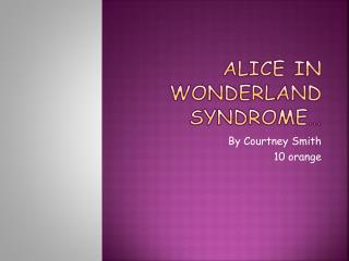 Alice in wonderland syndrome…