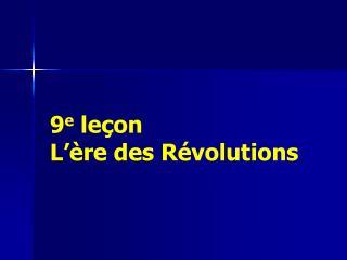 9 e  leçon L ' ère des Révolutions