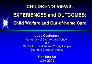 CHILDREN'S VIEWS, EXPERIENCES and OUTCOMES:  Child Welfare and Out-of-home Care