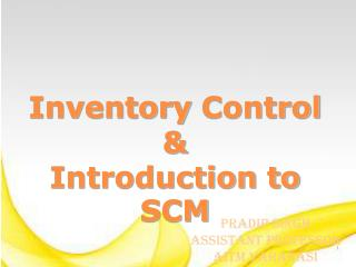Inventory  Control &  Introduction to SCM