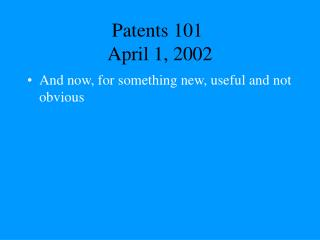 Patents 101	 April 1, 2002
