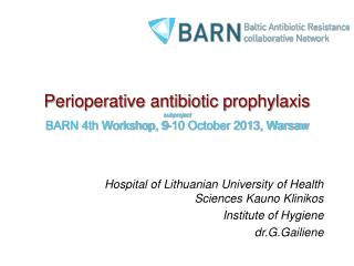 Perioperative antibiotic prophylaxis subproject BARN 4th Workshop, 9-10 October 2013, Warsaw