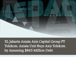 XL Jakarta Axiata Axis Capital Group PT Telekom: Axiata Unit
