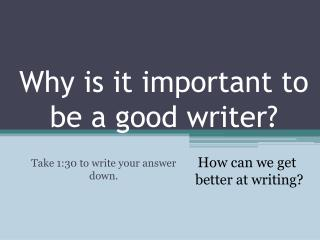 Why is it important to be a good writer?
