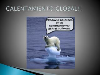 CALENTAMIENTO GLOBAL!!