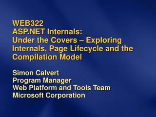 WEB322 ASP Internals:  Under the Covers   Exploring Internals, Page Lifecycle and the Compilation Model